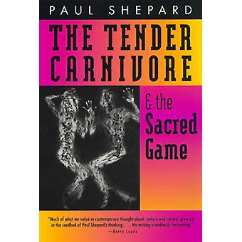 The Tender Carnivore and the Sacred Game by Paul Shepard - George Ses