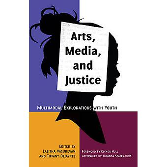 Arts - Media - and Justice - Multimodal Explorations with Youth (1st N