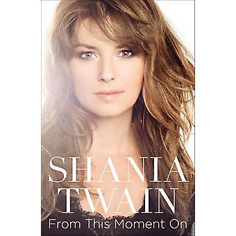 From This Moment on by Shania Twain - 9781451620757 Book