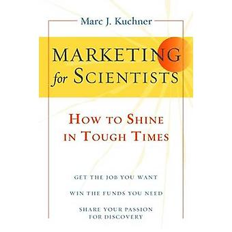 Marketing for Scientists - How to Shine in Tough Times (3rd) by Marc J