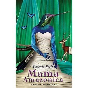 Mama Amazonica by Pascale Petit - 9781780372945 Book