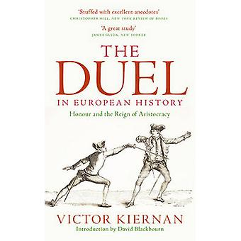 The Duel in European History - Honour and the Reign of Aristocracy (2n