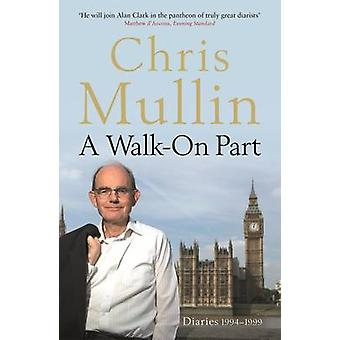 A Walk-on Part - Diaries 1994-1999 by Chris Mullin - 9781846685248 Book