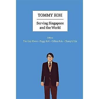 Tommy Koh - servindo de Singapura e o mundo por Gillian Koh - 978981322