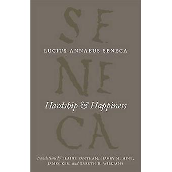 Hardship and Happiness by Lucius Annaeus Seneca - 9780226748337 Book