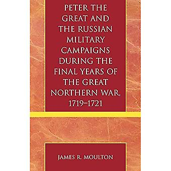 Peter the Great and the Russian Military Campaigns During the Final Years of the Great Northern War, 1719-1721