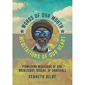 Words of Our Mouth, Meditations of Our Heart - Pioneering Musicians of Ska, Rocksteady, Reggae, and Dancehall...
