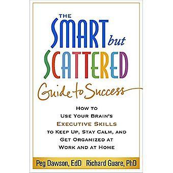Den smarta men spridda Guide till framgång: hur du använder din hjärnans verkställande färdigheter att hålla upp, vistelse lugn, och...