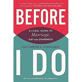 Before I Do : A Legal Guide to Marriage, Gay and Otherwise