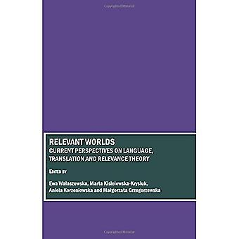 Relevant Worlds: Current Perspectives on Language, Translation and Relevance Theory