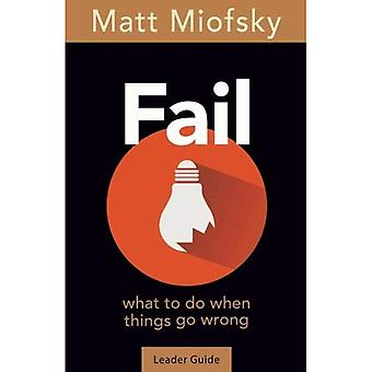 Fail Leader Guide: What to� Do When Things Go Wrong