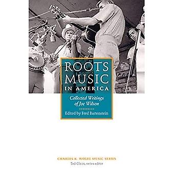 Roots Music in America: Collected Writings of Joe Wilson