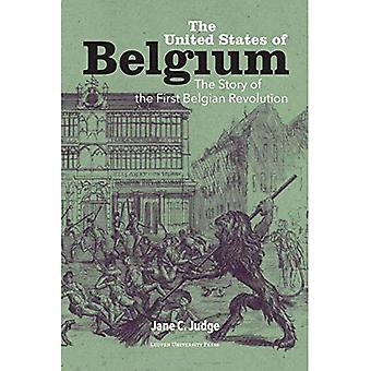 The United States of Belgium: The Story of the First Belgian Revolution