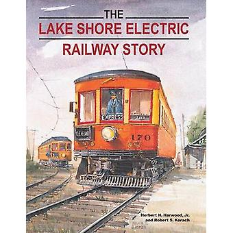 The Lake Shore Electric Railway Story by Harwood & Jr.Herbert H.