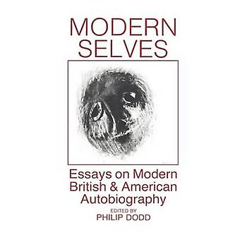 Modern Selves Essays on Modern British and American Autobiography by Dodd & Philip