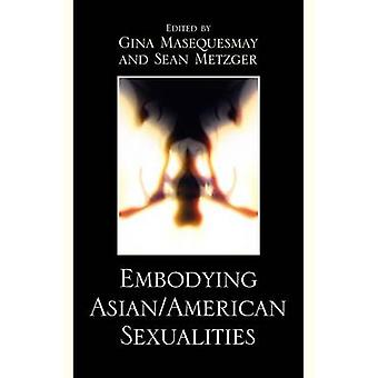 Embodying AsianAmerican Sexualities by Masequesmay & Gina