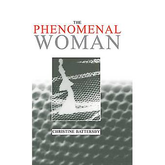 Phenomenal Woman  Feminist Metaphysics and the Patterns of Identity by Battersby & Christine