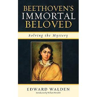 Beethovens Immortal Beloved Solving the Mystery by Walden & Edward