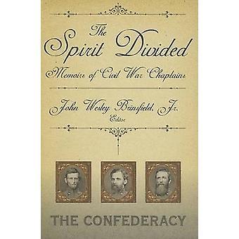 De geest Memoirs of Civil War ChaplainsThe Confederacy gedeeld door Brinsfield & Jr. John W.