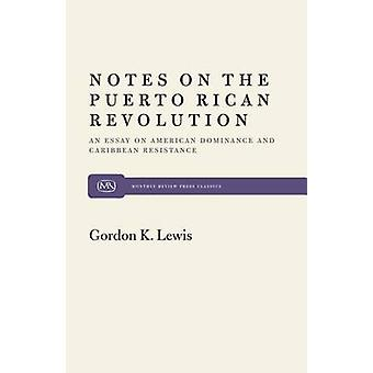 Notes on the Puerto Rican Revolution An Essay on American Dominance and Caribbean Resistance by Lewis & Gordon