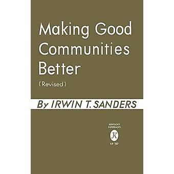Making Good Communities Better by Sanders & Irwin T.