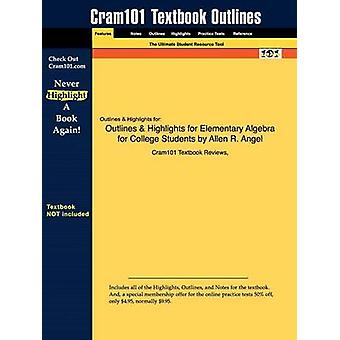 Studyguide for Elementary Algebra for College Students by Angel Allen R. ISBN 9780131994577 by Cram101 Textbook Reviews