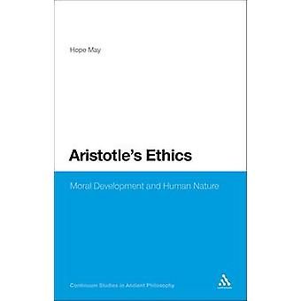 Aristotles Ethics Moral Development and Human Nature by May & Hope