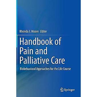 Håndboken av smerte og palliativ omsorg Biobehavioral tilnærminger for livsløpet av Moore & Rhonda J.