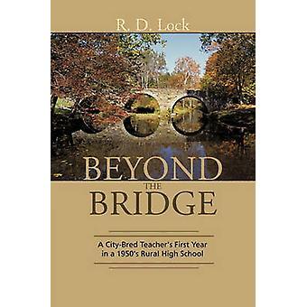Jenseits der Brücke ein CityBred Lehrer erste Jahr in einer der 1950er Jahre ländliche High School von Lock & R. D.