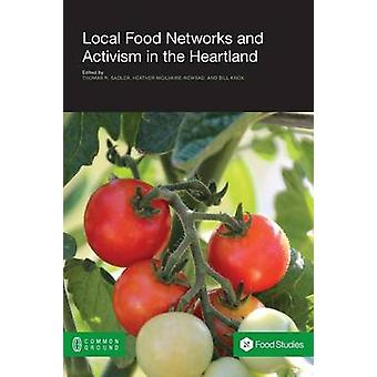 Local Food Networks and Activism in the Heartland by Sadler & Thomas R.