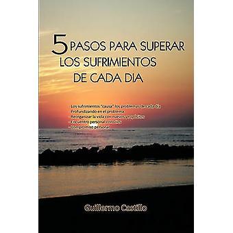 5 Pasos para superar Los Sufrimientos de Cada dia by Castillo & Guillermo