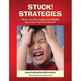 STUCK Strategies What to Do When Students get STUCK How to Turn No Into Lets Go by Carroll & Janice