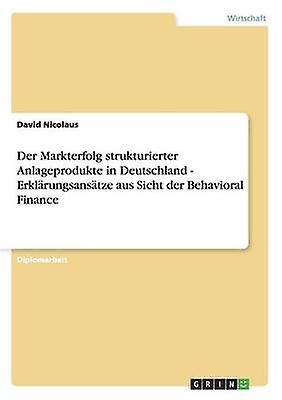 Der Markterfolg strukturierter  Anlageprodukte in Deutschland. Erklcourirgsanstze aus Sicht der Behavioral Finance by Nicolaus & David