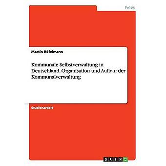 Kommunale Selbstverwaltung in Deutschland. Organizzazione und Aufbau der Kommunalverwaltung da Hfelmann & Martin
