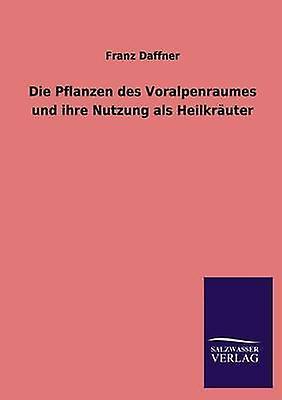 Die Pflanzen des Voralpenraumes und ihre Nutzung als Heilkruter by Daffner & Franz