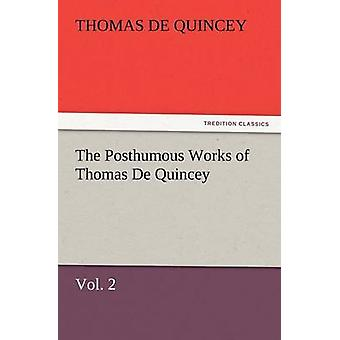 The Posthumous Works of Thomas de Quincey Vol. 2 by de Quincey & Thomas