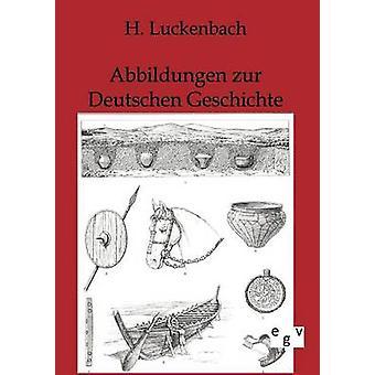 Abbildungen zur Deutschen Geschichte by Luckenbach & H.