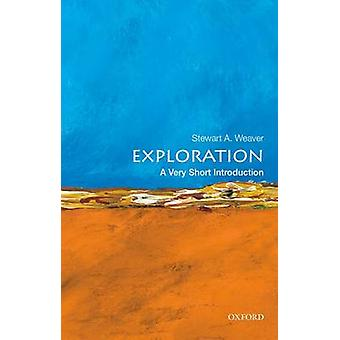 Exploration - A Very Short Introduction by Stewart Angas Weaver - 9780