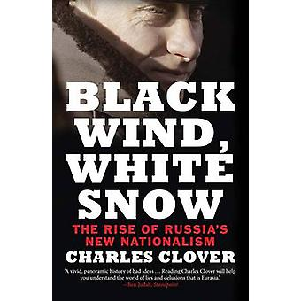 Black Wind - White Snow - The Rise of Russia's New Nationalism by Char
