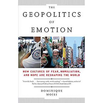 The Geopolitics of Emotion - How Cultures of Fear - Humiliation - and