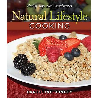 Natural Lifestyle Cooking - Healthy - Tasty Plant-Based Recipes by Ern