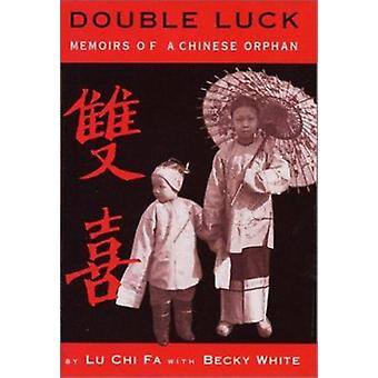 Double Luck - Memoirs of a Chinese Orphan by Chi Fa Lu - Lu Chi White