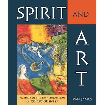 Spirit and Art - Pictures of the Transformation of Consciousness by Va