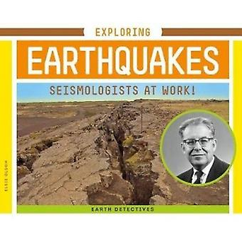 Exploring Earthquakes - Seismologists at Work! by Elsie Olson - 978153