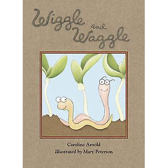 Wiggle and Waggle by Caroline Arnold - Mary Peterson - 9781580893077