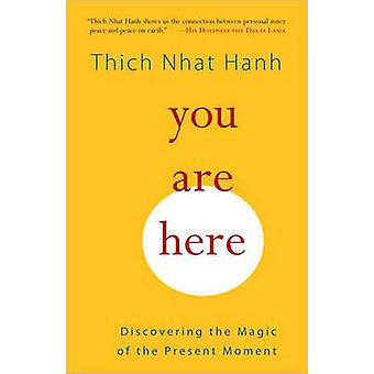You are Here - Discovering the Magic of the Present Moment by Thich Nh