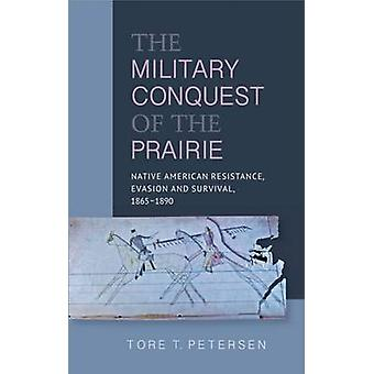 Military Conquest of the Prairie - Native American Resistance - Evasio