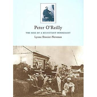 Peter O'Reilly - The Rise of a Reluctant Immigrant by Lynne Stonier-Ne