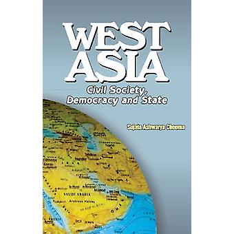 West Asia - Civil Society - Democracy & State by Sujata Ashwarya Cheem