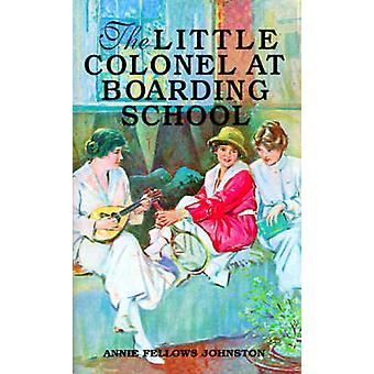 The Little Colonel at Boarding School by Johnston & Annie Fellows